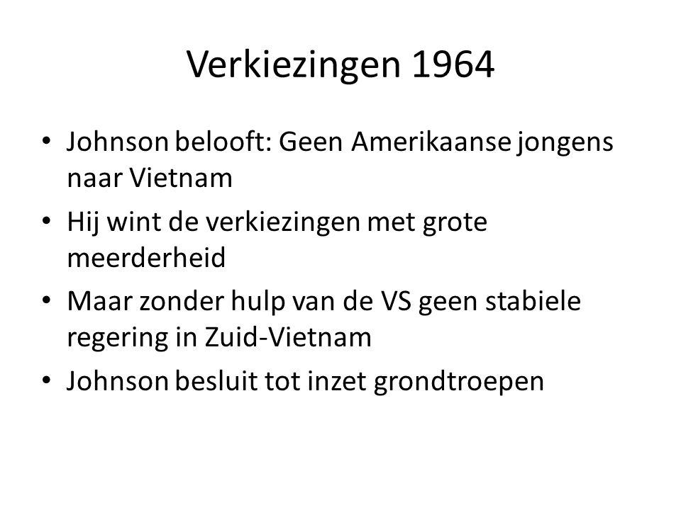 Verkiezingen 1964 Johnson belooft: Geen Amerikaanse jongens naar Vietnam Hij wint de verkiezingen met grote meerderheid Maar zonder hulp van de VS gee