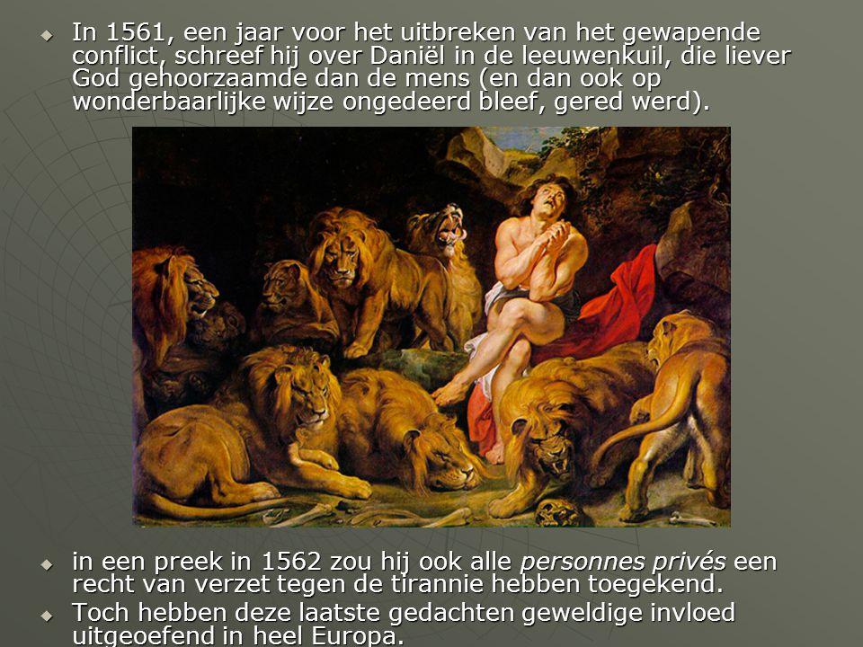  In 1561, een jaar voor het uitbreken van het gewapende conflict, schreef hij over Daniël in de leeuwenkuil, die liever God gehoorzaamde dan de mens