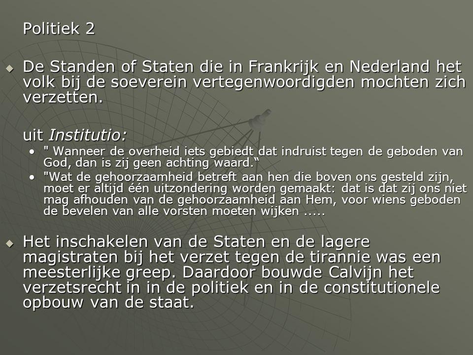 Politiek 2  De Standen of Staten die in Frankrijk en Nederland het volk bij de soeverein vertegenwoordigden mochten zich verzetten. uit Institutio: