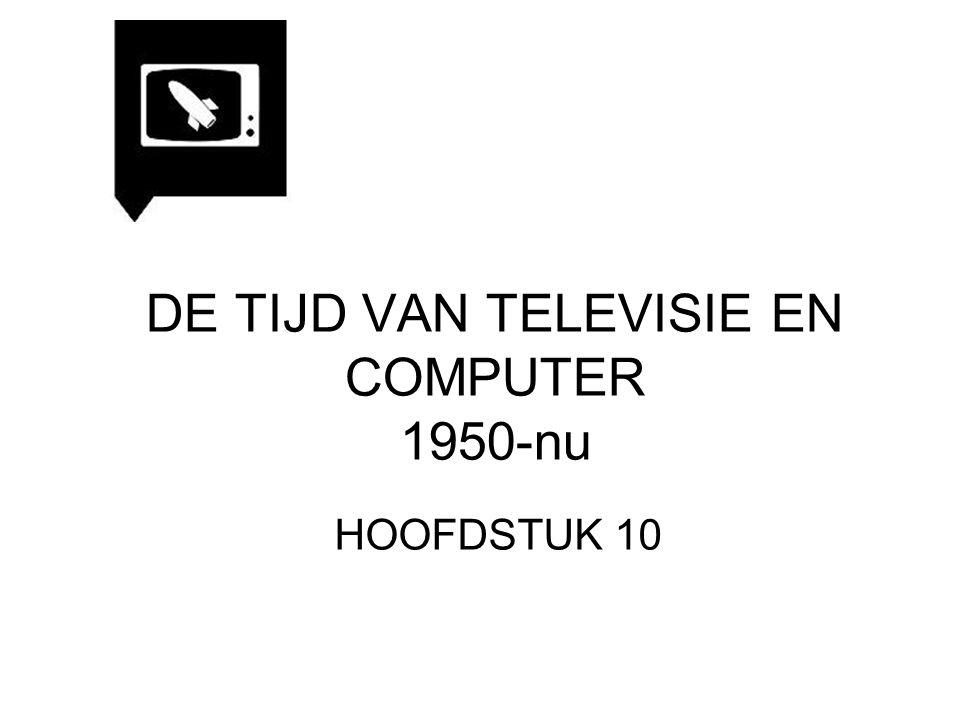DE TIJD VAN TELEVISIE EN COMPUTER 1950-nu HOOFDSTUK 10