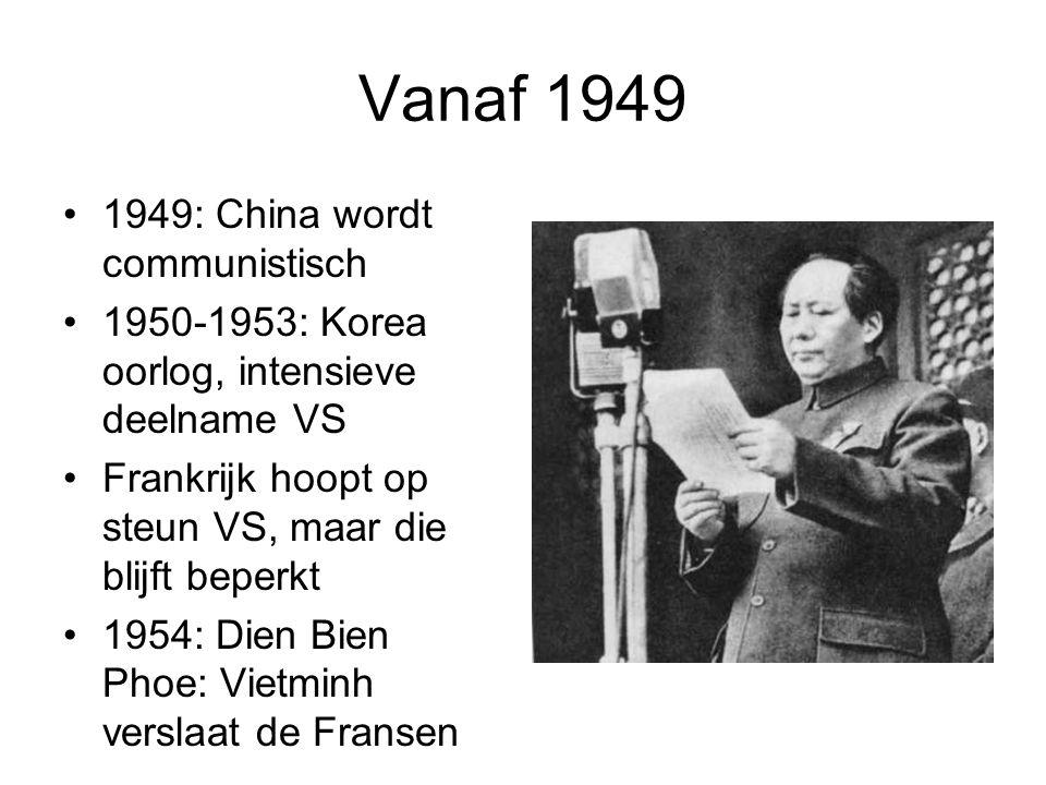 Vanaf 1949 1949: China wordt communistisch 1950-1953: Korea oorlog, intensieve deelname VS Frankrijk hoopt op steun VS, maar die blijft beperkt 1954: Dien Bien Phoe: Vietminh verslaat de Fransen