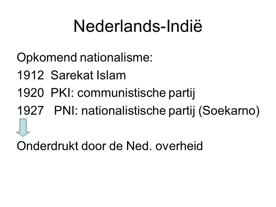 Opkomend nationalisme: 1912 Sarekat Islam 1920 PKI: communistische partij 1927 PNI: nationalistische partij (Soekarno) Onderdrukt door de Ned.