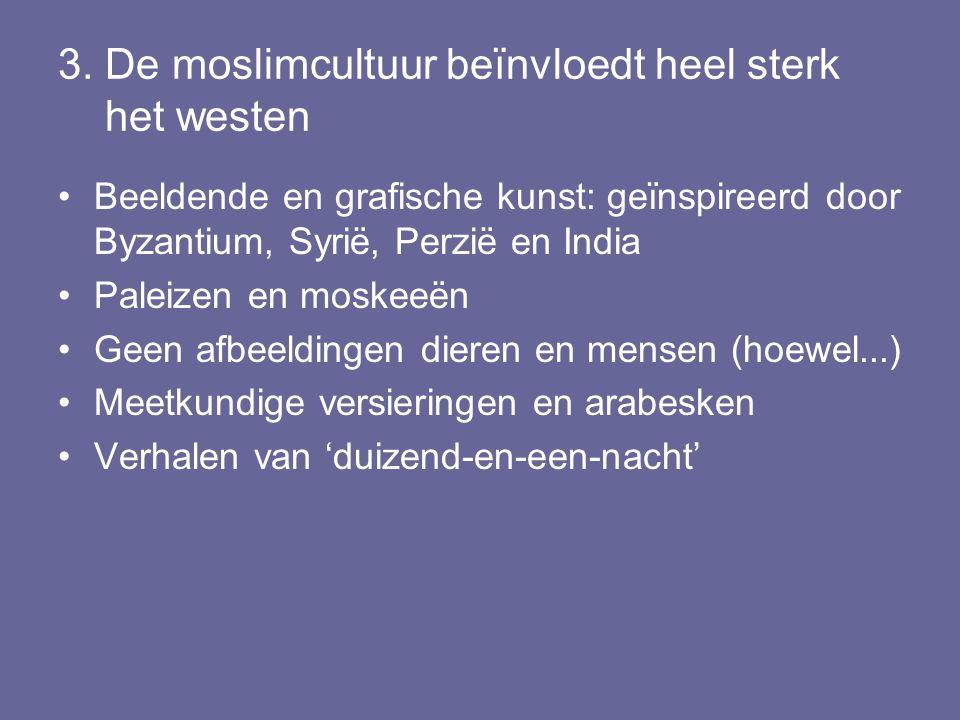 3. De moslimcultuur beïnvloedt heel sterk het westen Beeldende en grafische kunst: geïnspireerd door Byzantium, Syrië, Perzië en India Paleizen en mos