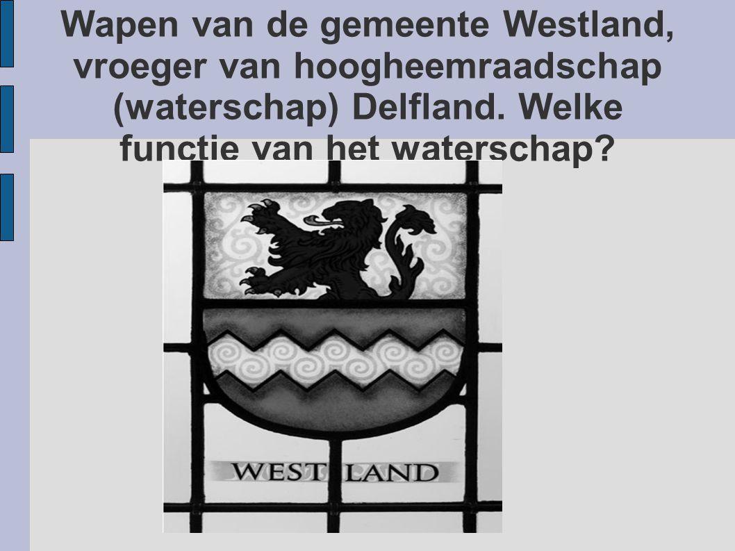 Wapen van de gemeente Westland, vroeger van hoogheemraadschap (waterschap) Delfland. Welke functie van het waterschap?