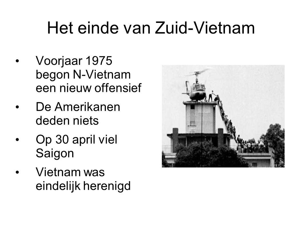 Het einde van Zuid-Vietnam Voorjaar 1975 begon N-Vietnam een nieuw offensief De Amerikanen deden niets Op 30 april viel Saigon Vietnam was eindelijk h