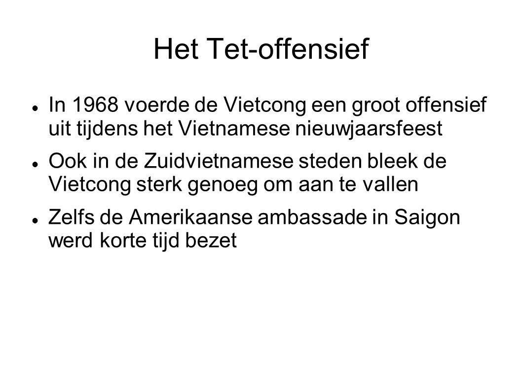 Het Tet-offensief In 1968 voerde de Vietcong een groot offensief uit tijdens het Vietnamese nieuwjaarsfeest Ook in de Zuidvietnamese steden bleek de V