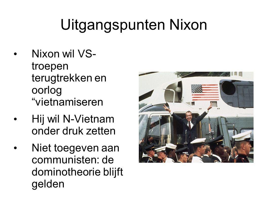 """Uitgangspunten Nixon Nixon wil VS- troepen terugtrekken en oorlog """"vietnamiseren Hij wil N-Vietnam onder druk zetten Niet toegeven aan communisten: de"""