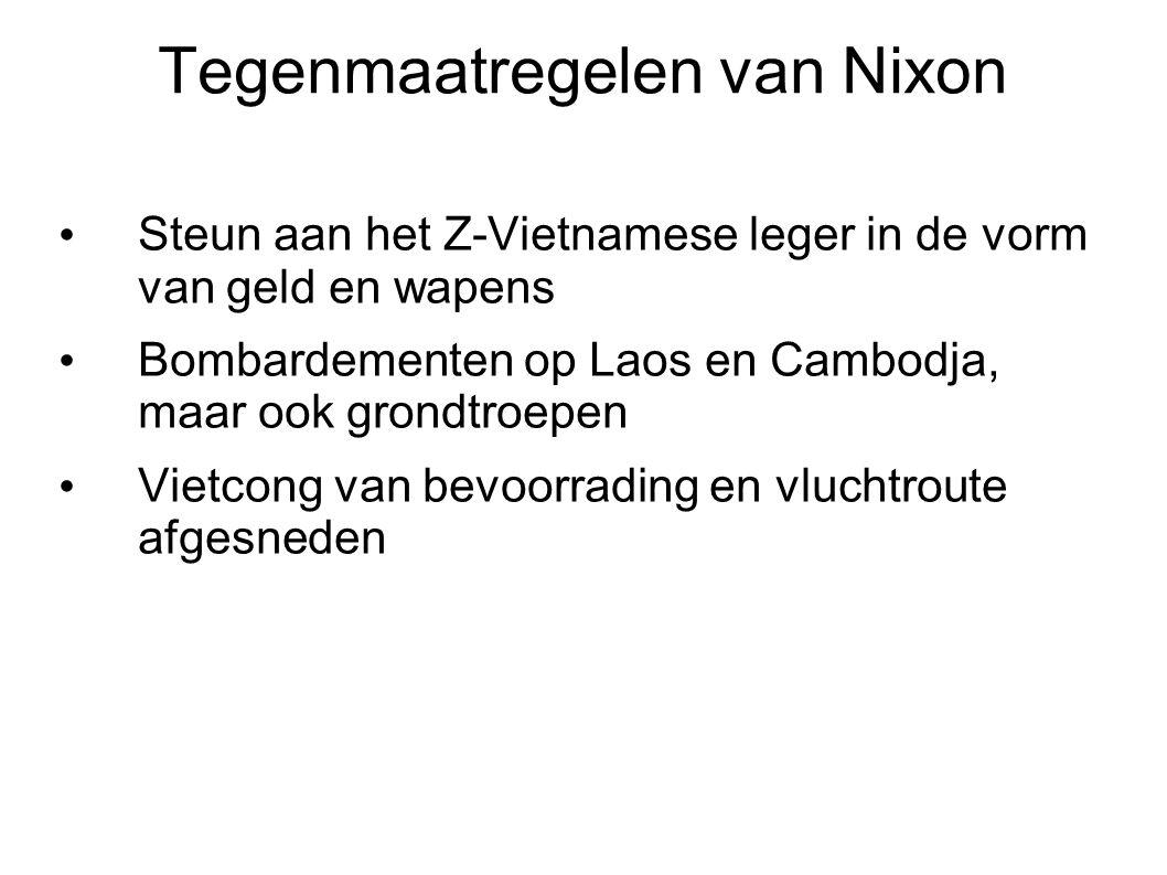 Tegenmaatregelen van Nixon Steun aan het Z-Vietnamese leger in de vorm van geld en wapens Bombardementen op Laos en Cambodja, maar ook grondtroepen Vi
