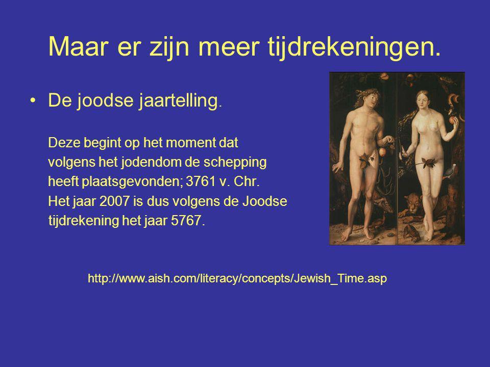 Maar er zijn meer tijdrekeningen. De joodse jaartelling. Deze begint op het moment dat volgens het jodendom de schepping heeft plaatsgevonden; 3761 v.