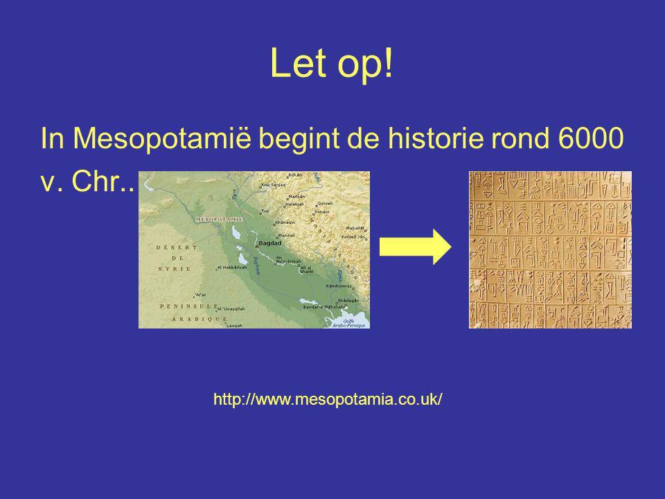 Let op! In Mesopotamië begint de historie rond 6000 v. Chr.. http://www.mesopotamia.co.uk/