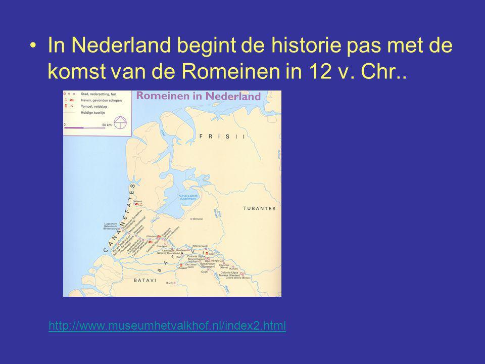 In Nederland begint de historie pas met de komst van de Romeinen in 12 v. Chr.. http://www.museumhetvalkhof.nl/index2.html