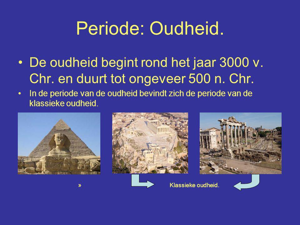Periode: Oudheid. De oudheid begint rond het jaar 3000 v. Chr. en duurt tot ongeveer 500 n. Chr. In de periode van de oudheid bevindt zich de periode