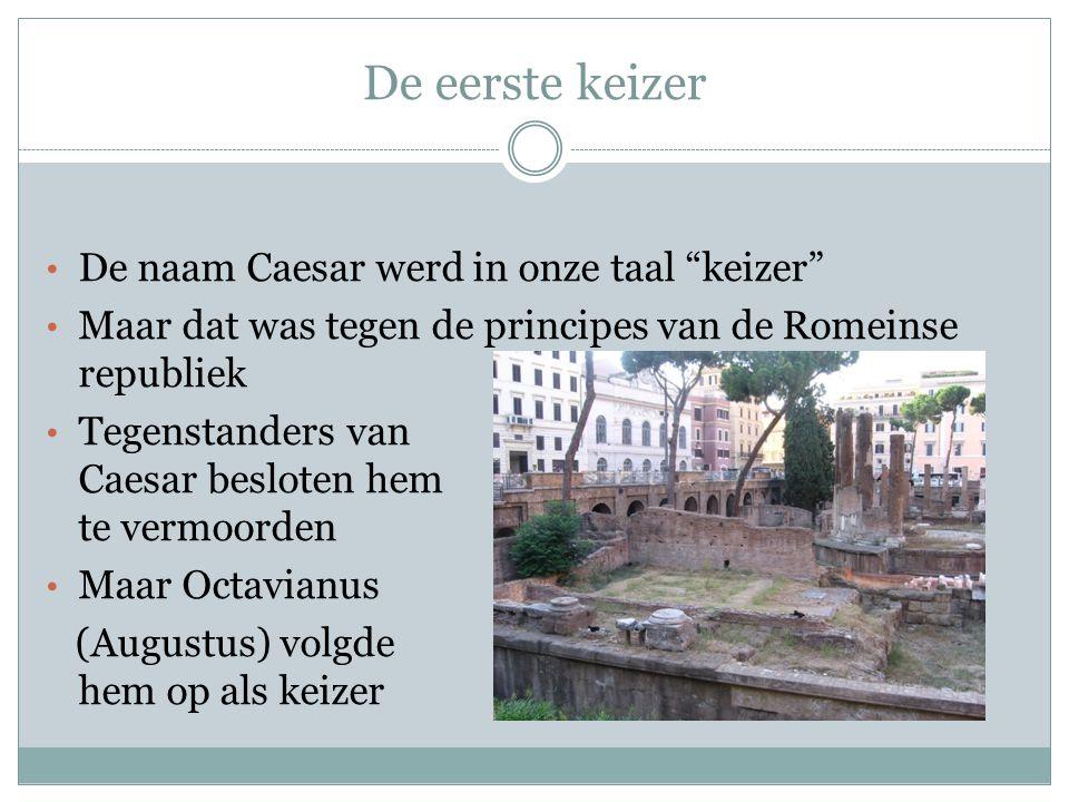De eerste keizer De naam Caesar werd in onze taal keizer Maar dat was tegen de principes van de Romeinse republiek Tegenstanders van Caesar besloten hem te vermoorden Maar Octavianus (Augustus) volgde hem op als keizer
