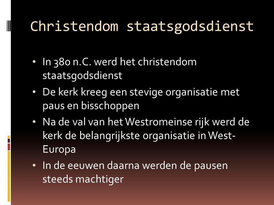 Christendom staatsgodsdienst In 380 n.C. werd het christendom staatsgodsdienst De kerk kreeg een stevige organisatie met paus en bisschoppen Na de val