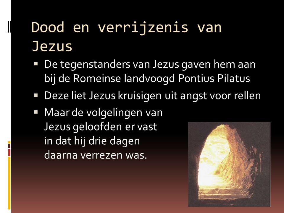 Dood en verrijzenis van Jezus  De tegenstanders van Jezus gaven hem aan bij de Romeinse landvoogd Pontius Pilatus  Deze liet Jezus kruisigen uit ang