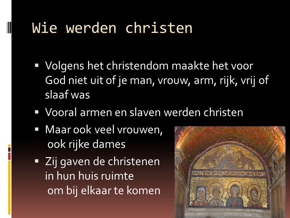 Wie werden christen  Volgens het christendom maakte het voor God niet uit of je man, vrouw, arm, rijk, vrij of slaaf was  Vooral armen en slaven wer