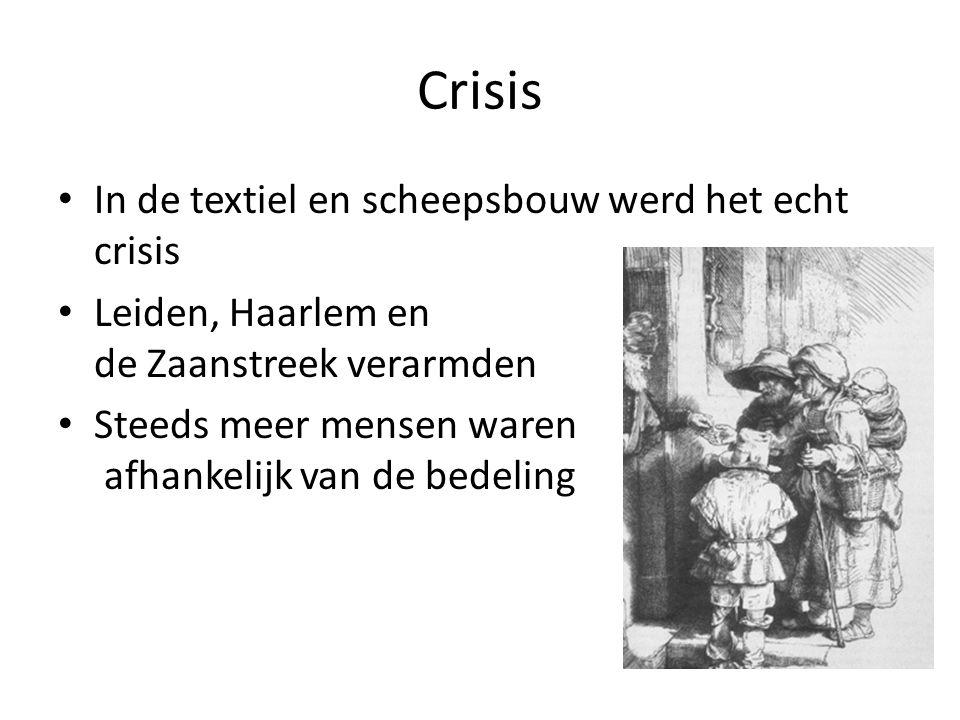Crisis In de textiel en scheepsbouw werd het echt crisis Leiden, Haarlem en de Zaanstreek verarmden Steeds meer mensen waren afhankelijk van de bedeli