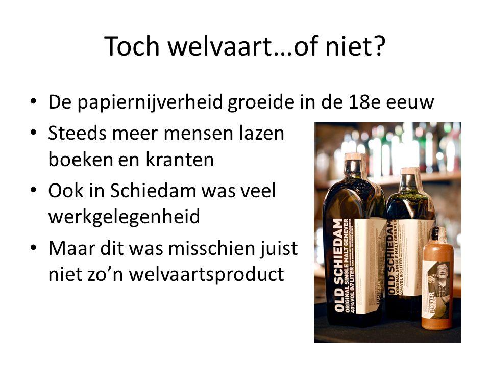 Toch welvaart…of niet? De papiernijverheid groeide in de 18e eeuw Steeds meer mensen lazen boeken en kranten Ook in Schiedam was veel werkgelegenheid
