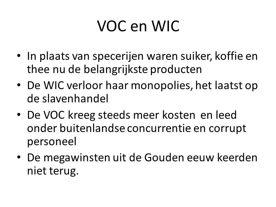 VOC en WIC In plaats van specerijen waren suiker, koffie en thee nu de belangrijkste producten De WIC verloor haar monopolies, het laatst op de slaven