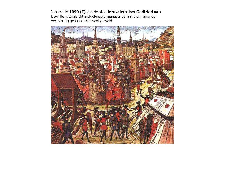 Inname in 1099 (T) van de stad Jerusalem door Godfried van Bouillon.