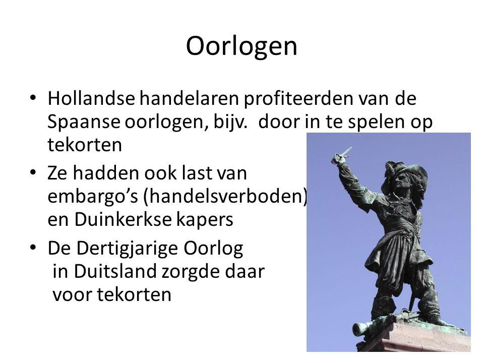 Oorlogen Hollandse handelaren profiteerden van de Spaanse oorlogen, bijv. door in te spelen op tekorten Ze hadden ook last van embargo's (handelsverbo