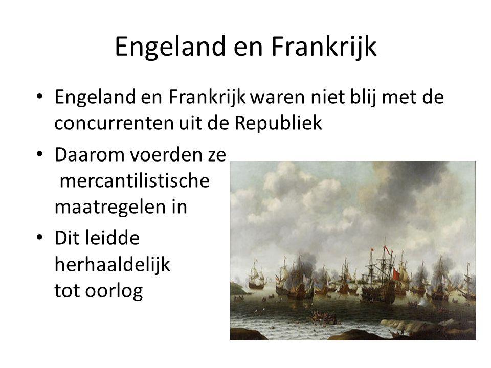 Engeland en Frankrijk Engeland en Frankrijk waren niet blij met de concurrenten uit de Republiek Daarom voerden ze mercantilistische maatregelen in Di