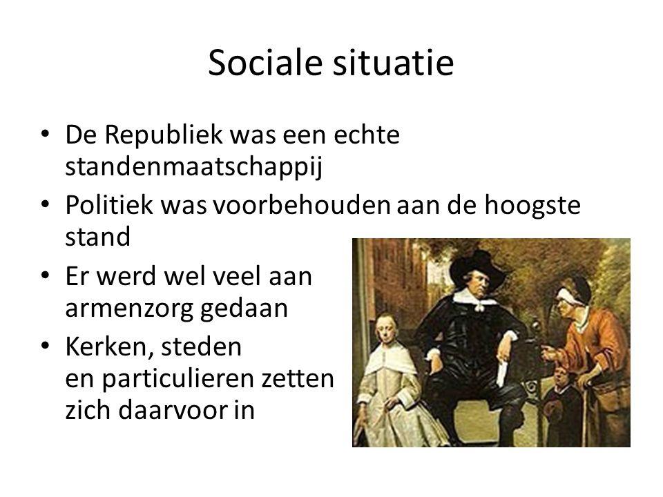 Sociale situatie De Republiek was een echte standenmaatschappij Politiek was voorbehouden aan de hoogste stand Er werd wel veel aan armenzorg gedaan K