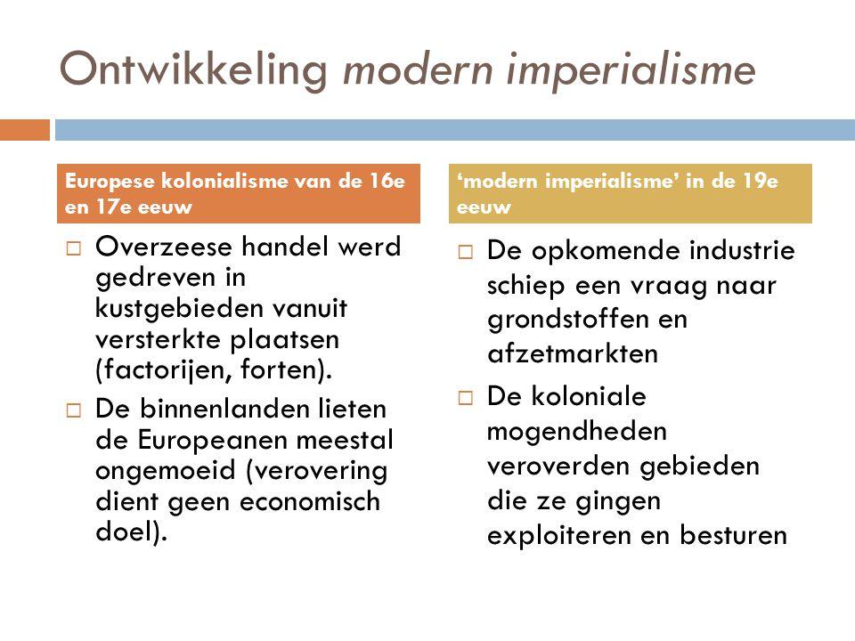 Ontwikkeling modern imperialisme  Overzeese handel werd gedreven in kustgebieden vanuit versterkte plaatsen (factorijen, forten).  De binnenlanden l