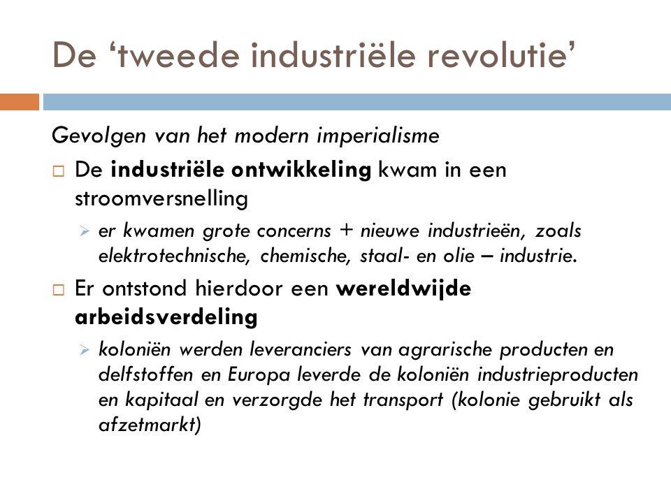 De 'tweede industriële revolutie' Gevolgen van het modern imperialisme  De industriële ontwikkeling kwam in een stroomversnelling  er kwamen grote c