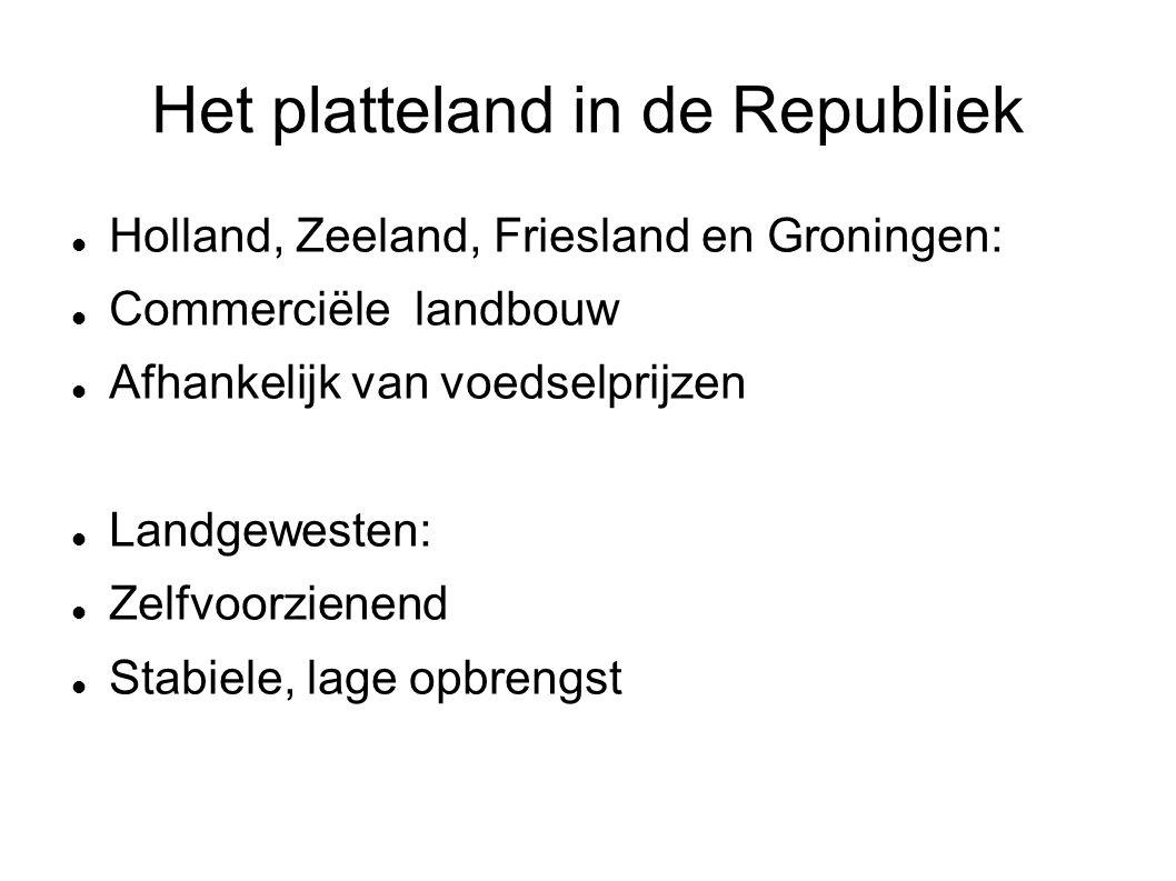 Het platteland in de Republiek Holland, Zeeland, Friesland en Groningen: Commerciële landbouw Afhankelijk van voedselprijzen Landgewesten: Zelfvoorzie