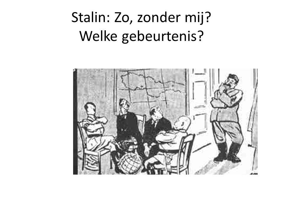Stalin: Zo, zonder mij? Welke gebeurtenis?