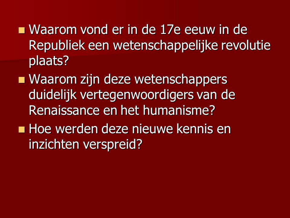 Waarom vond er in de 17e eeuw in de Republiek een wetenschappelijke revolutie plaats? Waarom vond er in de 17e eeuw in de Republiek een wetenschappeli