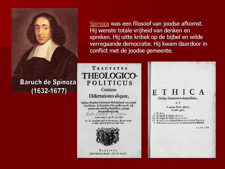 SpinozaSpinoza was een filosoof van joodse afkomst. Hij wenste totale vrijheid van denken en spreken. Hij uitte kritiek op de bijbel en wilde verregaa