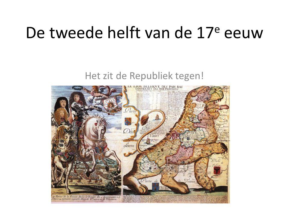 De tweede helft van de 17 e eeuw Het zit de Republiek tegen!