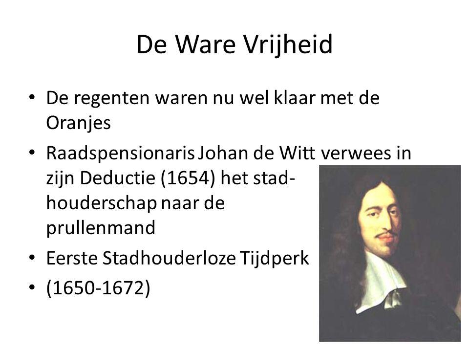 De Ware Vrijheid De regenten waren nu wel klaar met de Oranjes Raadspensionaris Johan de Witt verwees in zijn Deductie (1654) het stad- houderschap naar de prullenmand Eerste Stadhouderloze Tijdperk (1650-1672)