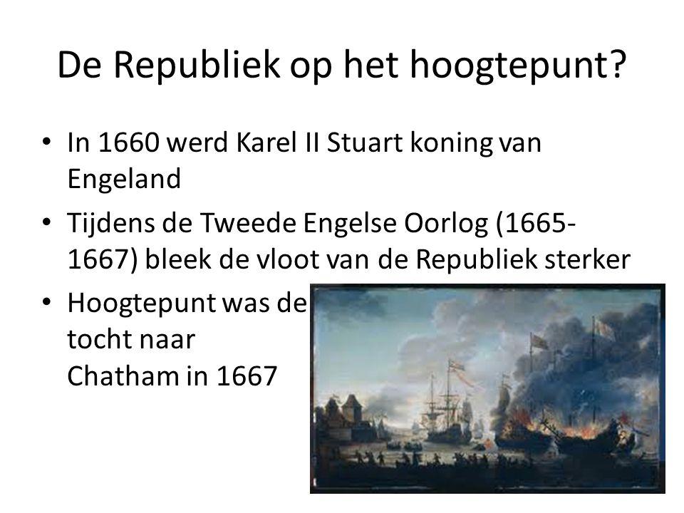 De Republiek op het hoogtepunt? In 1660 werd Karel II Stuart koning van Engeland Tijdens de Tweede Engelse Oorlog (1665- 1667) bleek de vloot van de R