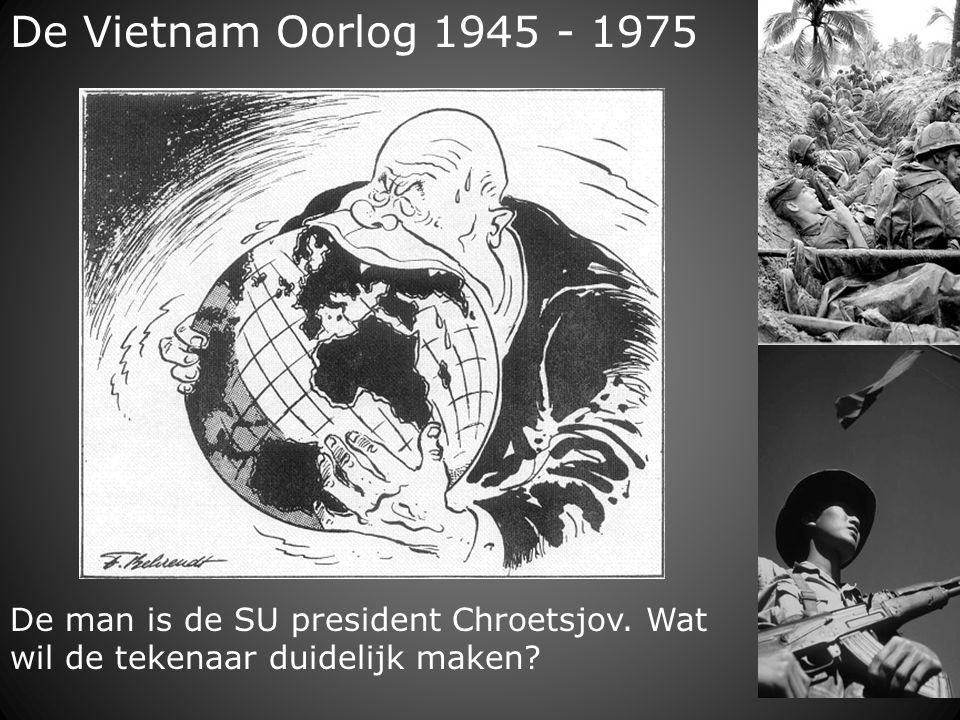 De Vietnam Oorlog 1945 - 1975 De man is de SU president Chroetsjov. Wat wil de tekenaar duidelijk maken?