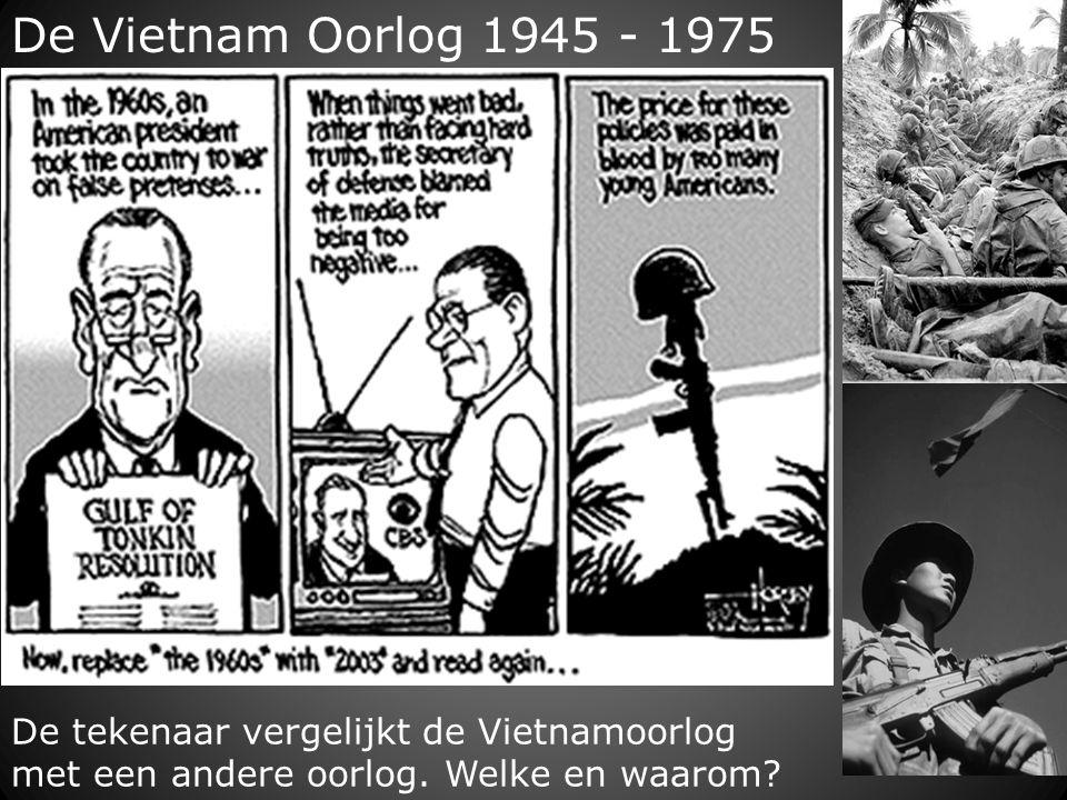 De Vietnam Oorlog 1945 - 1975 De tekenaar vergelijkt de Vietnamoorlog met een andere oorlog. Welke en waarom?