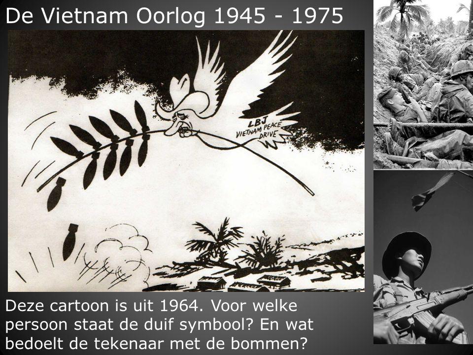 De Vietnam Oorlog 1945 - 1975 Deze cartoon is uit 1964. Voor welke persoon staat de duif symbool? En wat bedoelt de tekenaar met de bommen?