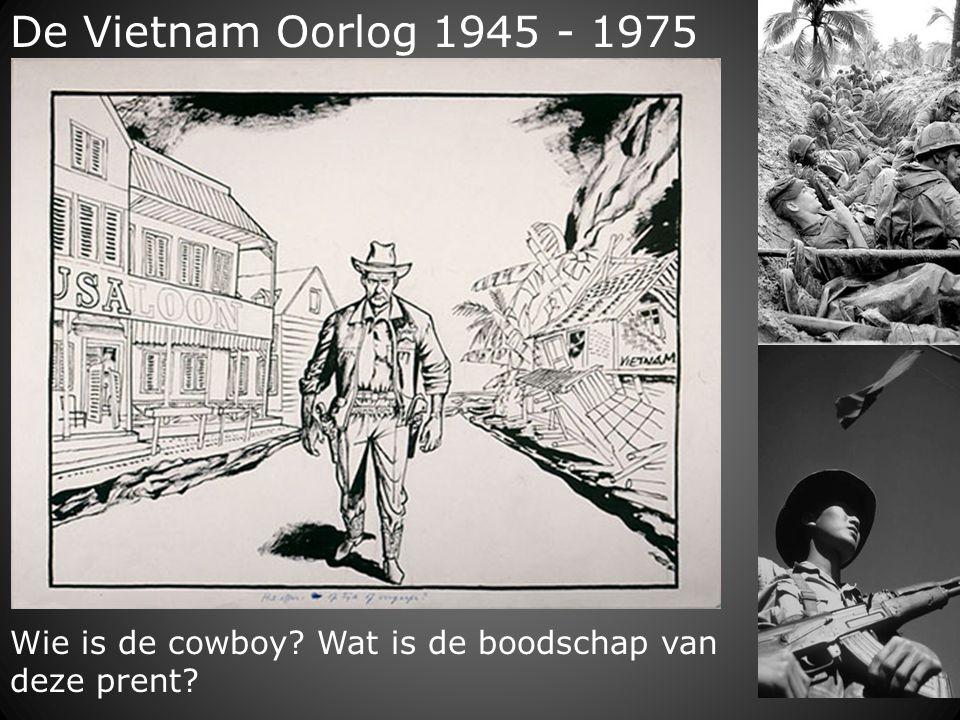 De Vietnam Oorlog 1945 - 1975 Wie is de cowboy? Wat is de boodschap van deze prent?