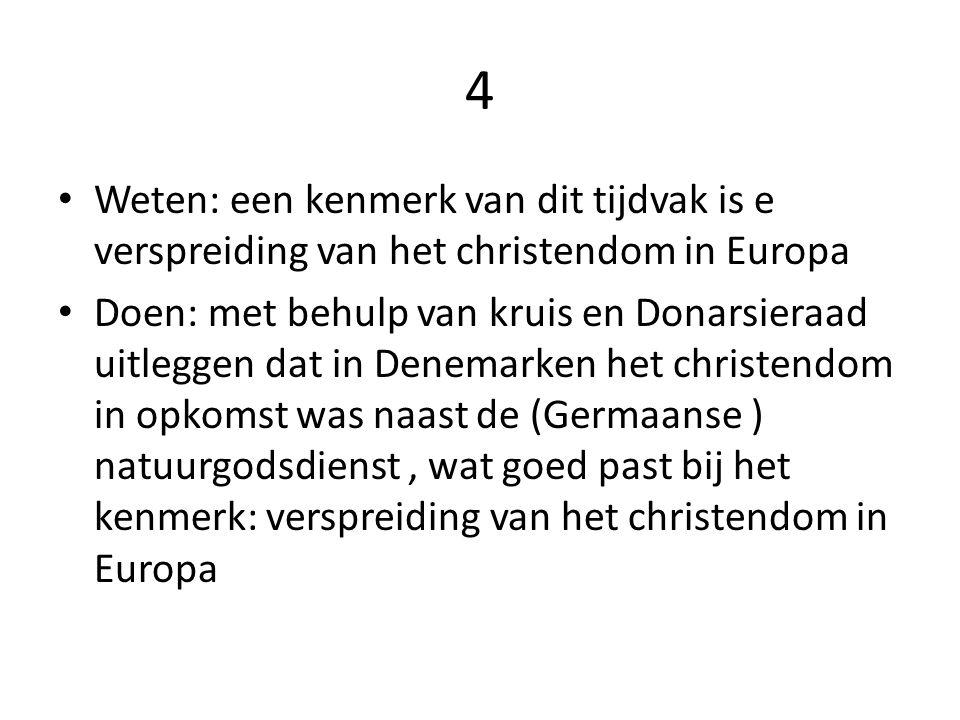 4 Weten: een kenmerk van dit tijdvak is e verspreiding van het christendom in Europa Doen: met behulp van kruis en Donarsieraad uitleggen dat in Denem