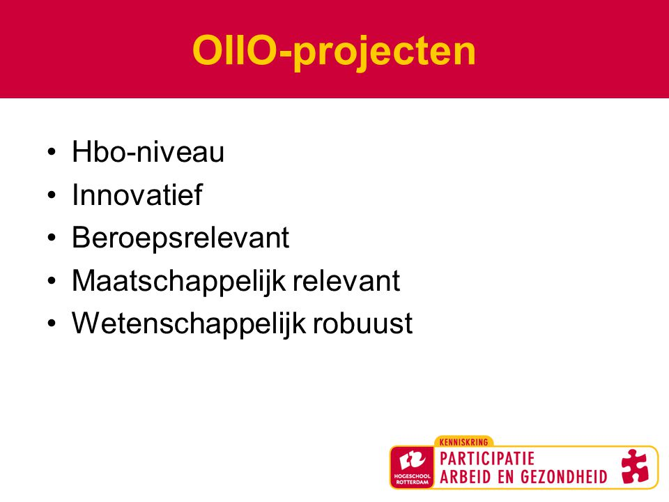 OIIO-projecten Hbo-niveau Innovatief Beroepsrelevant Maatschappelijk relevant Wetenschappelijk robuust