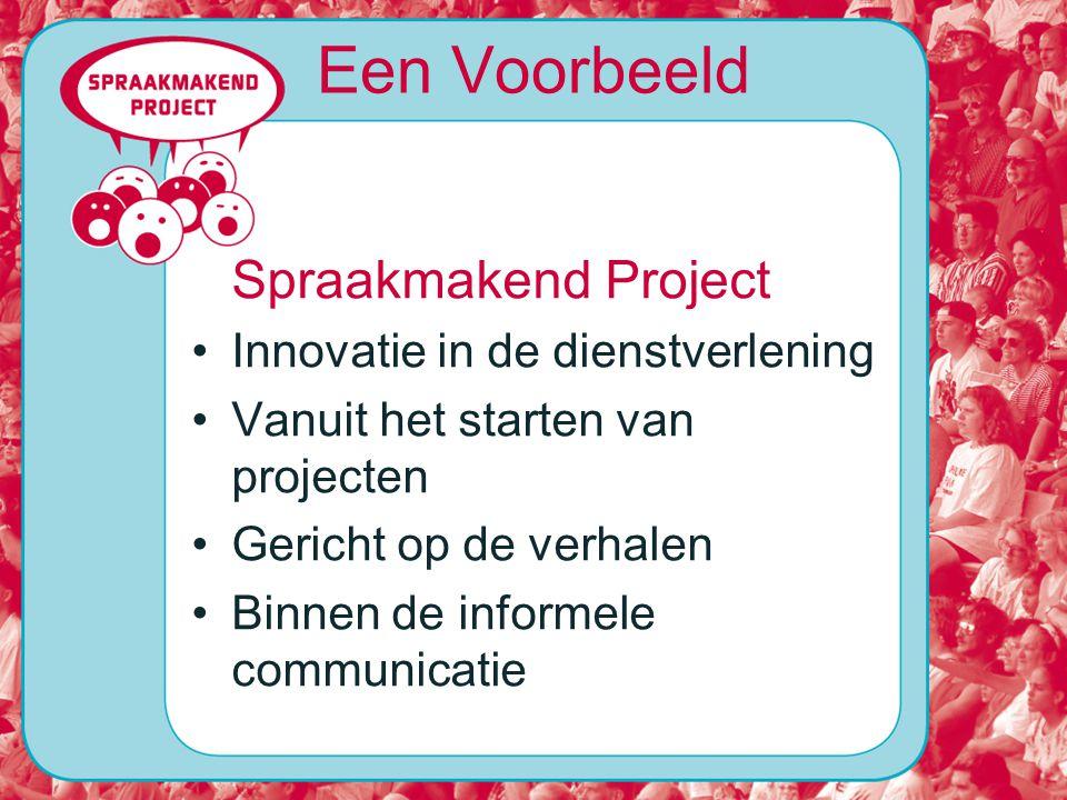 Een Voorbeeld Spraakmakend Project Innovatie in de dienstverlening Vanuit het starten van projecten Gericht op de verhalen Binnen de informele communicatie