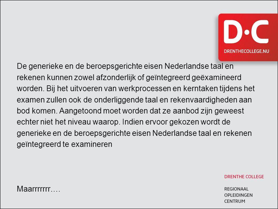 De generieke en de beroepsgerichte eisen Nederlandse taal en rekenen kunnen zowel afzonderlijk of geïntegreerd geëxamineerd worden. Bij het uitvoeren