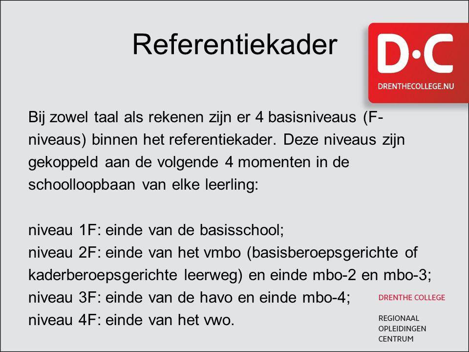 Referentiekader Bij zowel taal als rekenen zijn er 4 basisniveaus (F- niveaus) binnen het referentiekader. Deze niveaus zijn gekoppeld aan de volgende