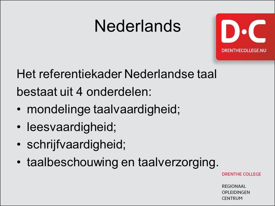 Nederlands Het referentiekader Nederlandse taal bestaat uit 4 onderdelen: mondelinge taalvaardigheid; leesvaardigheid; schrijfvaardigheid; taalbeschou