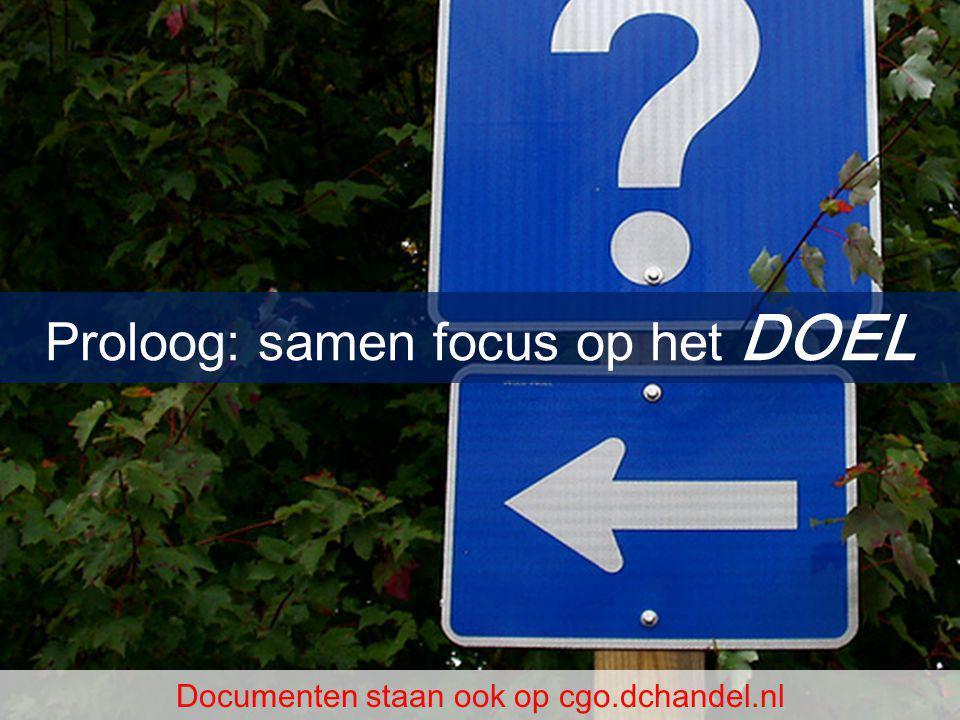 Proloog: samen focus op het DOEL Documenten staan ook op cgo.dchandel.nl