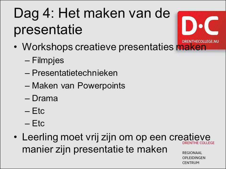 Dag 4: Het maken van de presentatie Workshops creatieve presentaties maken –Filmpjes –Presentatietechnieken –Maken van Powerpoints –Drama –Etc Leerling moet vrij zijn om op een creatieve manier zijn presentatie te maken