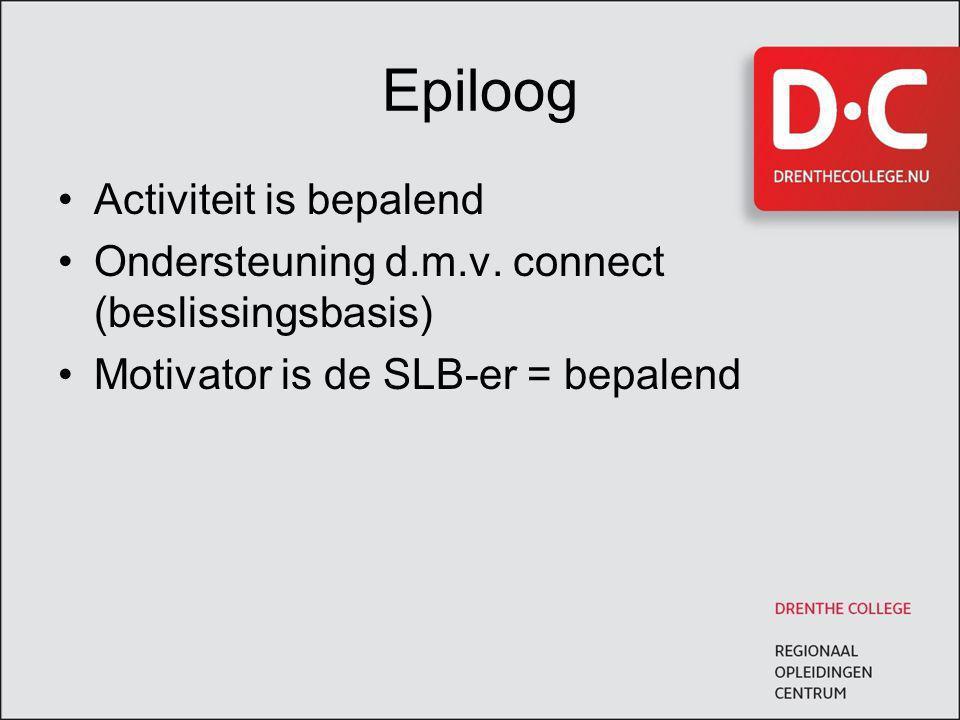 Epiloog Activiteit is bepalend Ondersteuning d.m.v.