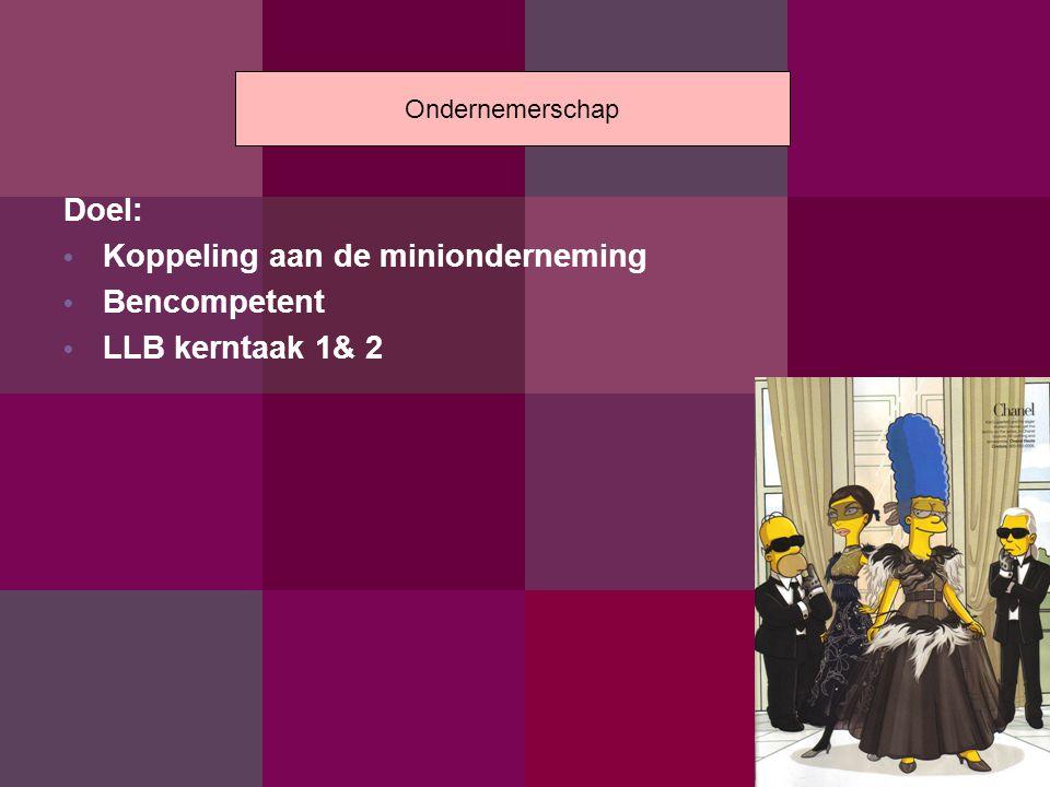 Doel: Koppeling aan de minionderneming Bencompetent LLB kerntaak 1& 2 Ondernemerschap